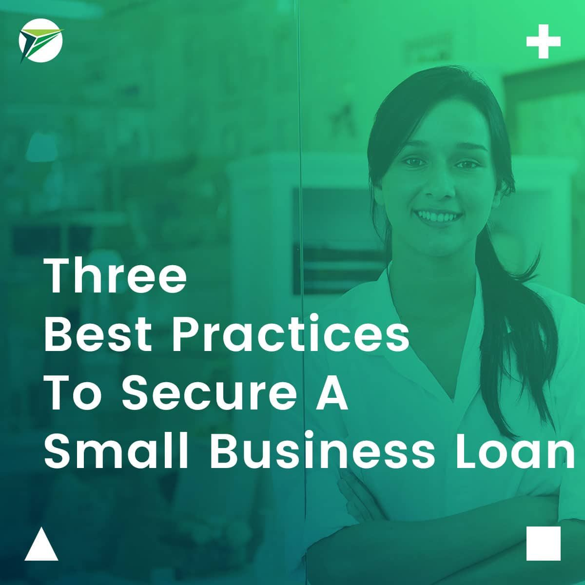 Three-Best-Practive-To-Secure-A-Small-Business-Loan